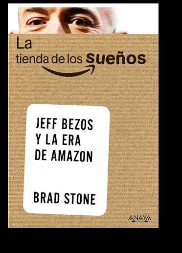 La tienda de los sueños. Jeff Bezos y la era de Amazon - Anaya
